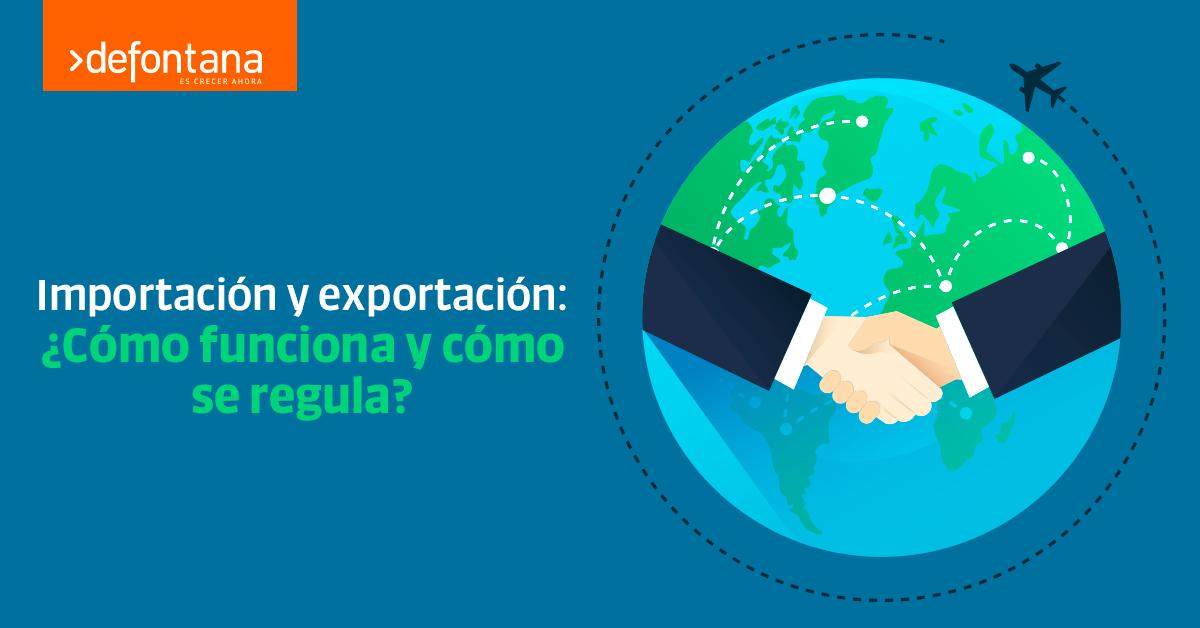 Importación y exportación: ¿cómo funciona y cómo se regula?